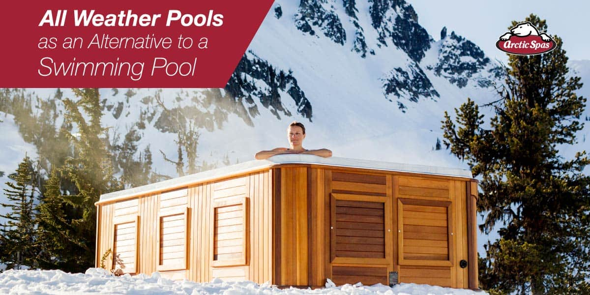 Arctic Spas All Weather Pools as an Alternative to a Swimming Pool