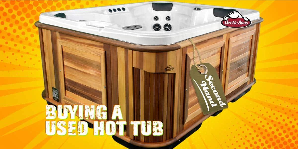 arcticspas Buying a Used Hot Tub