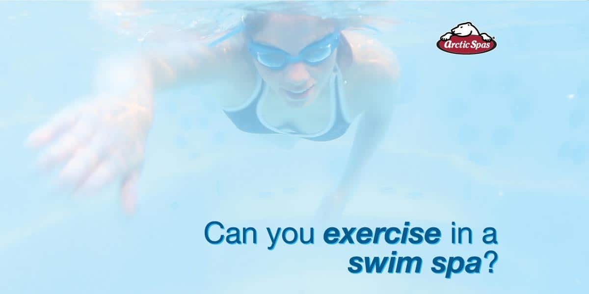 Can you exercise in a Swim Spa