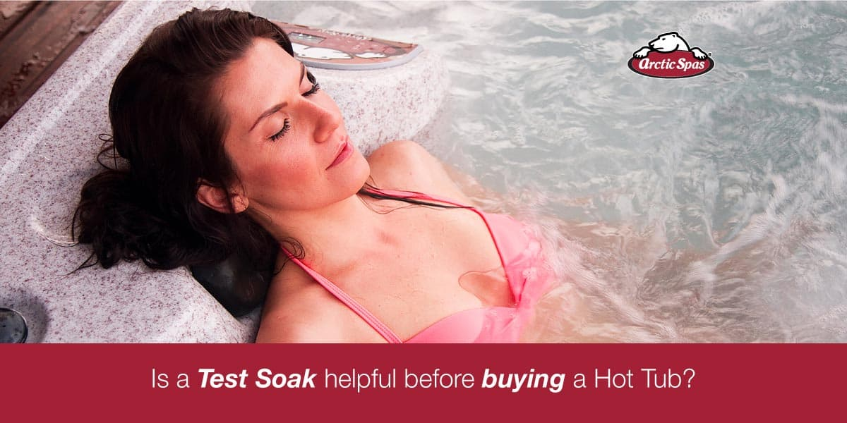 Is a Test Soak helpful before buying a Hot Tub