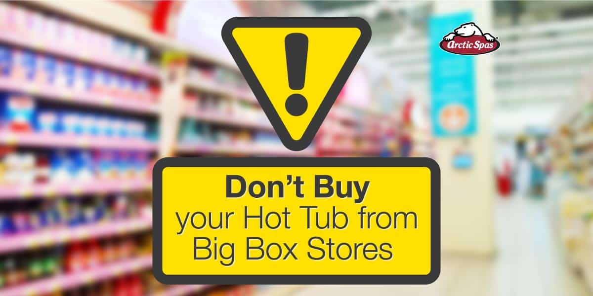 Don't Buy Your Hot Tub from Big Box Stores